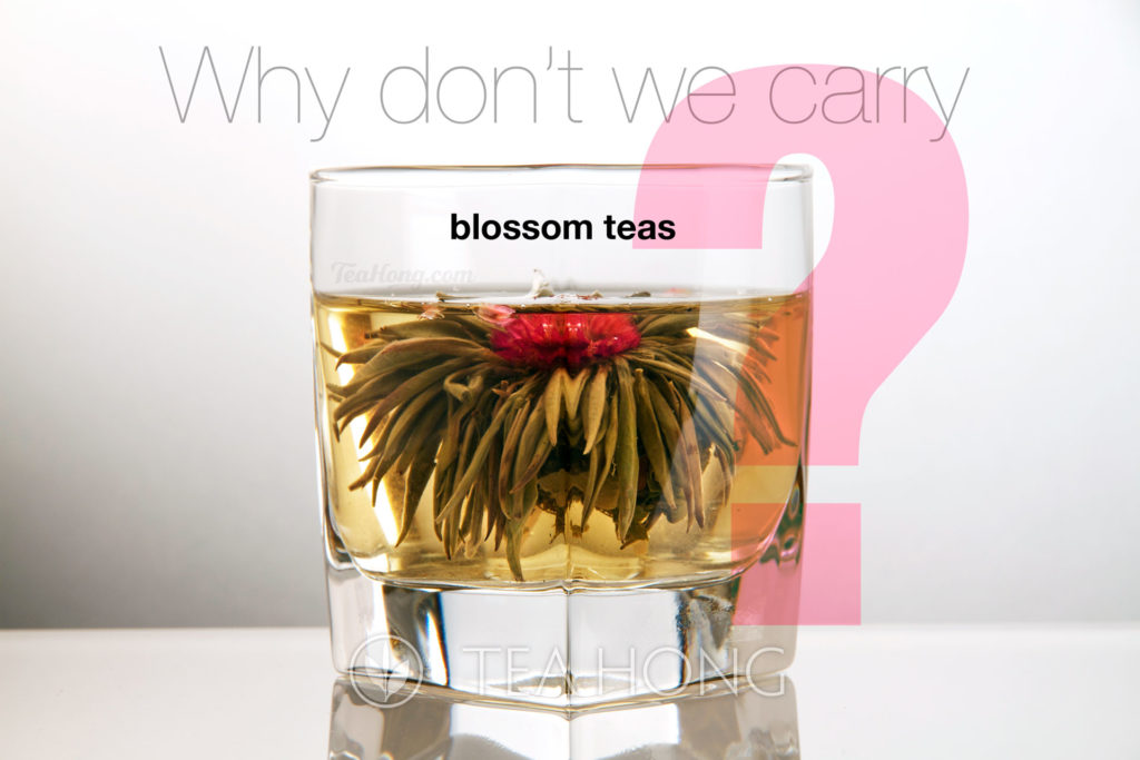 Why don't we carry blossom teas?